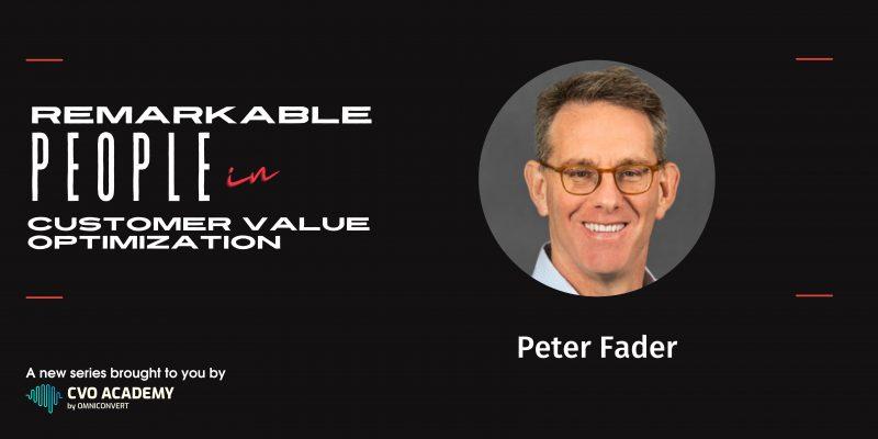 Remarkable people in Customer Value Optimization Peter Fader